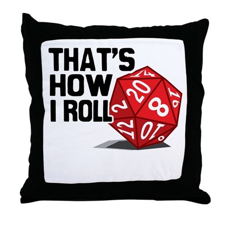 Throw Pillow Roll : That s How I Roll Throw Pillow by geekyteez