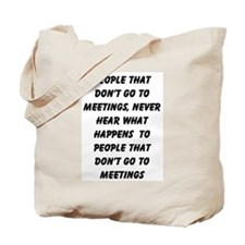 PEOPLE WHO DON'T GO TO MEETINGS Tote Bag