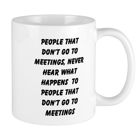 PEOPLE WHO DON'T GO TO MEETINGS Mug