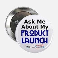 """Ask Me About My Product Launch 2.25"""" Button"""