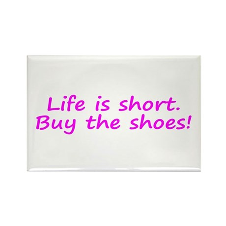 Life Is Short Buy the Shoes! Rectangle Magnet