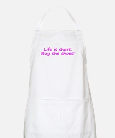 Life Is Short Buy the Shoes! Apron