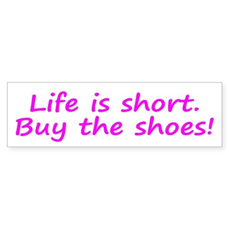 Life Is Short Buy the Shoes! Sticker (Bumper)