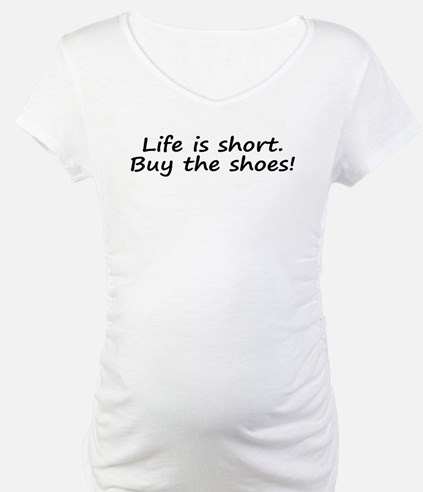 Life Is Short Buy the Shoes! Shirt