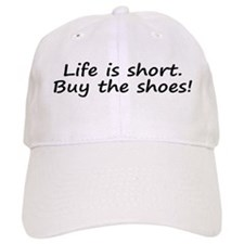 Life Is Short Buy the Shoes! Baseball Cap