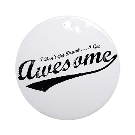 I Get Awesome Ornament (Round)