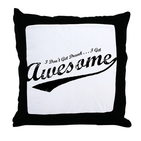 I Get Awesome Throw Pillow
