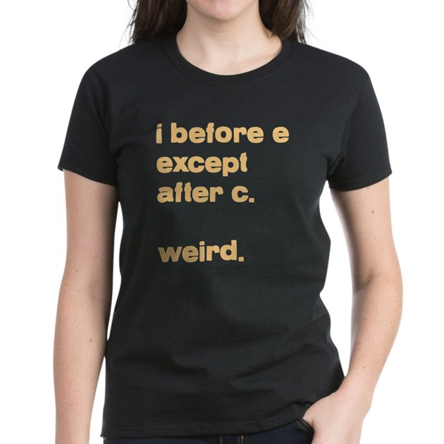 Before e except after c w tee cafepress com
