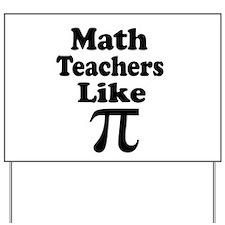 Math Teachers like Pi Yard Sign