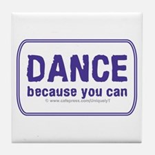 Dance because you can Tile Coaster
