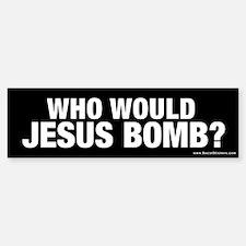 """Who Would Jesus Bomb?"" Bumper Bumper Bumper Sticker"