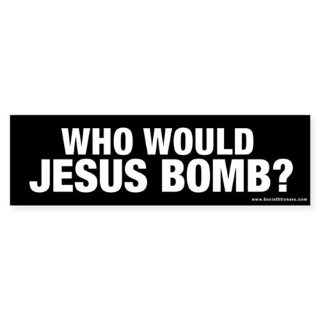 """Who Would Jesus Bomb?"" Bumper Sticker"