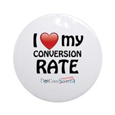 I Love My Conversion Rate Ornament (Round)