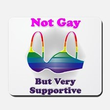 Not Gay But I'm Very Supporti Mousepad