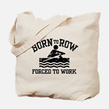 Born to Row Forced to Work Tote Bag