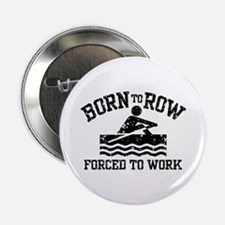 "Born to Row Forced to Work 2.25"" Button"