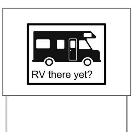 RV there yet? Yard Sign