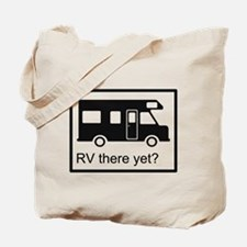 RV there yet? Tote Bag