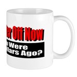 Are You Better Off Now Mug