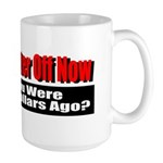 Are You Better Off Now Large Mug