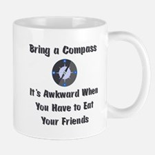 Bring Compass or Eat Friends Mug