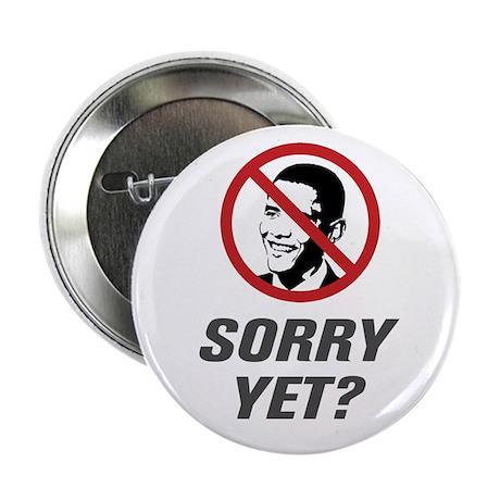 """Sorry Yet? Anti Obama 2.25"""" Button"""
