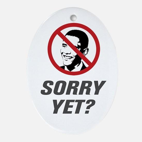 Sorry Yet? Anti Obama Ornament (Oval)