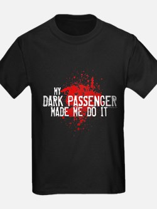 Dark Passenger Made Me Do It T