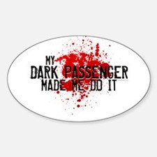 Dark Passenger Made Me Do It Sticker (Oval)