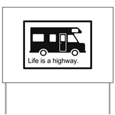 """""""Life is a highway."""" RV Yard Sign"""