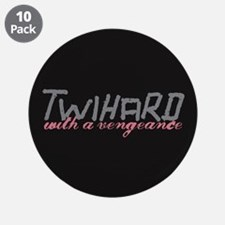 "Twihard with a Vengeance 3.5"" Button (10 pack)"