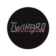 """Twihard with a Vengeance 3.5"""" Button"""
