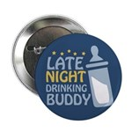 "Late Night Drinking Buddy 2.25"" Button (100 pack)"