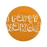 """I Party Naked 3.5"""" Button (100 pack)"""