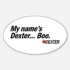 My name's Dexter... Boo. - Dexter Sticker (Oval)