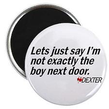 Not the boy next door. - Dexter Magnet