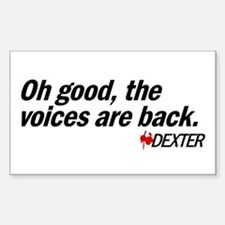 Oh good, the voices are back. - Dexter Decal