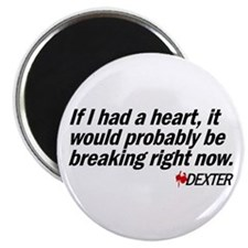 "If I had a heart... - Dexter 2.25"" Magnet (100 pac"