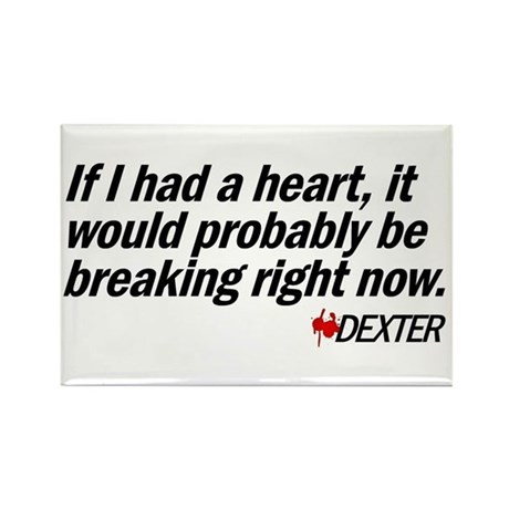If I had a heart... - Dexter Rectangle Magnet