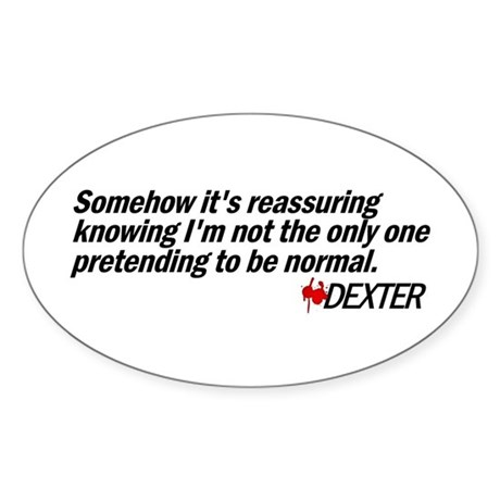 Pretending to Be Normal - Dexter Sticker (Oval)
