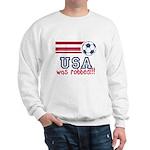 USA Was Robbed Sweatshirt