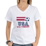 USA Was Robbed Women's V-Neck T-Shirt