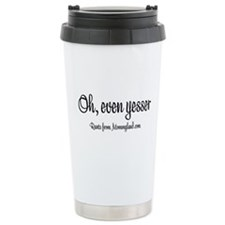 Oh, Even Yesser Stainless Steel Travel Mug