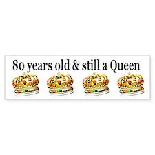 80 YEAR OLD QUEEN Bumper Sticker