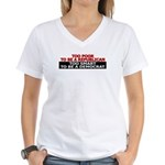 Too Poor To Be A Republican Women's V-Neck T-Shirt
