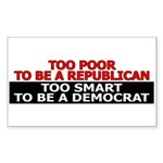 Too Poor To Be A Republican Sticker (Rectangle)