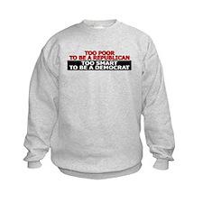 Too Poor To Be A Republican Sweatshirt