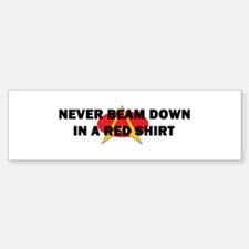 Never beam down in a red shir Bumper Bumper Sticker