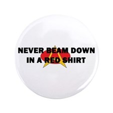 """Never beam down in a red shir 3.5"""" Button"""