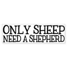 Only Sheep Need a Shepherd
